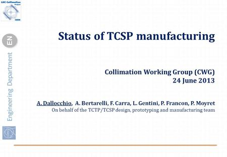 Engineering Department ENEN Status of TCSP manufacturing Collimation Working Group (CWG) 24 June 2013 A. Dallocchio, A. Bertarelli, F. Carra, L. Gentini,