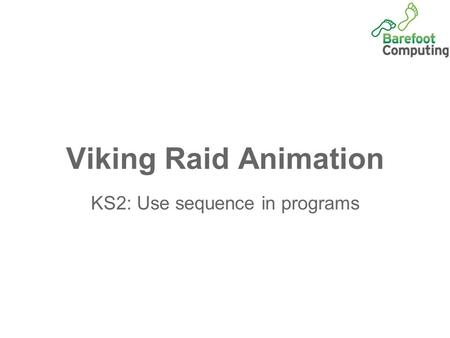 Viking Raid Animation KS2: Use sequence in programs.