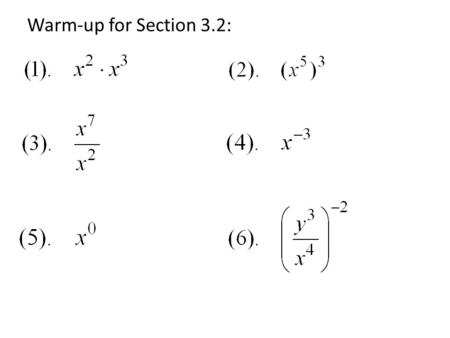 Warm-up for Section 3.2:. 3.1B Homework Answers 1.2 8 = 256 2. (-7) 3 = -343 3. 1/4 7 = 1/16384 4. 1/5 4 = 1/625 5. 1/4 4 = 1/256 6. 1/8 6 = 1/262,144.