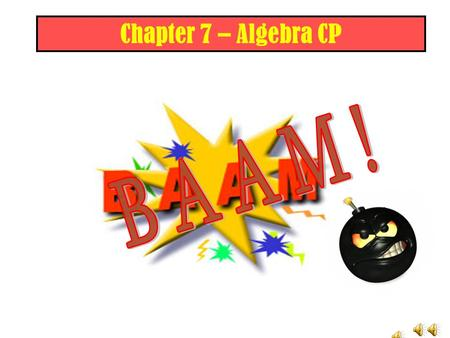 Chapter 7 – Algebra CP RULES 1. Decide which team goes first. 2. Appoint a scorekeeper. 3. Teams answer correctly and earn money. If a team is correct,