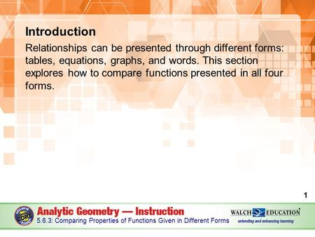 Introduction Relationships can be presented through different forms: tables, equations, graphs, and words. This section explores how to compare functions.