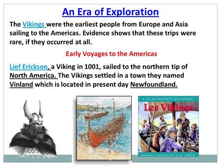An Era of Exploration The Vikings were the earliest people from Europe and Asia sailing to the Americas. Evidence shows that these trips were rare, if.