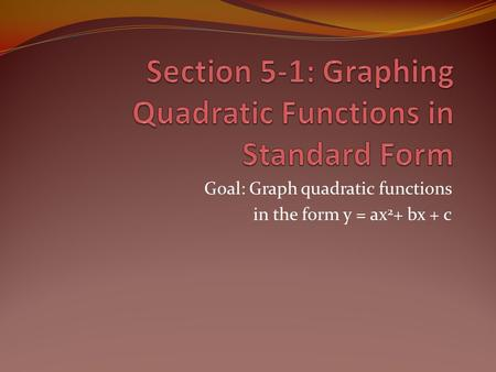 Goal: Graph quadratic functions in the form y = ax 2 + bx + c.