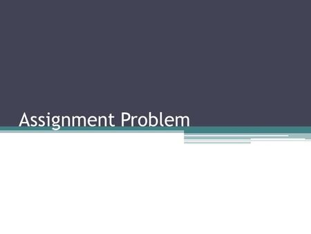 Assignment Problem. Definition Assignment Problem is a balanced transportation problem in which all supplies and demand are equal to 1.