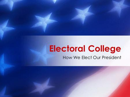 How We Elect Our President Electoral College. How are electors allotted among the states? Population Representation.