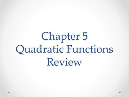 Chapter 5 Quadratic Functions Review. Question 1a Identify the vertex, the axis of symmetry, create a table, then graph. y = x² - 8x + 5.