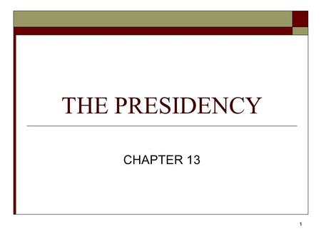 1 THE PRESIDENCY CHAPTER 13. 2 SECTION 1 Objective I. Identify the President's many roles.