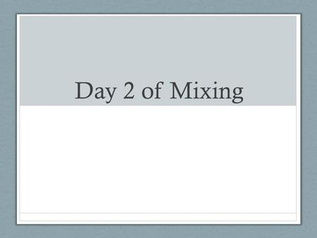 Day 2 of Mixing. 1. What are the fab 5? 2. What is the equation in standard form of the line that passes through the point (1, 24) and has a slope of.
