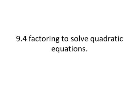 9.4 factoring to solve quadratic equations.. What are the roots of a quadratic function? Roots (x-intercepts): x values when y = 0 ( ___, 0) How do you.