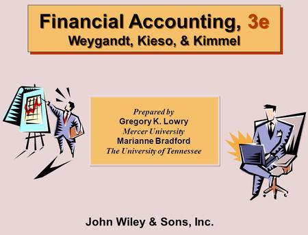 John Wiley & Sons, Inc. Financial Accounting, 3e Weygandt, Kieso, & Kimmel Prepared by Gregory K. Lowry Mercer University Marianne Bradford The University.