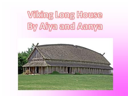 Viking houses were built 874 AD. The environment of the Viking house is for all climates - hot and cold. These houses were made out of wood, stone or.