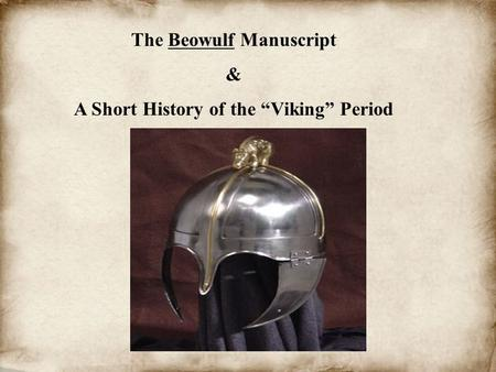 "The Beowulf Manuscript & A Short History of the ""Viking"" Period."