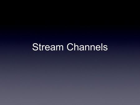 Stream Channels. There is some overlap of Earth and Mars surface conditions Worst of Mars Worst of Earth.