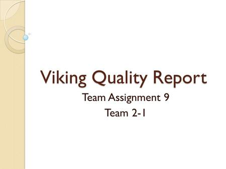 Viking Quality Report Team Assignment 9 Team 2-1.