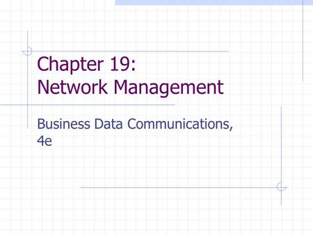 Chapter 19: Network Management Business Data Communications, 4e.