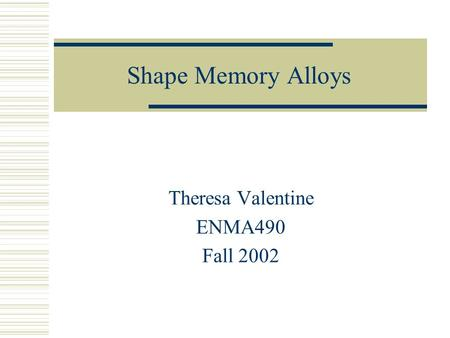 Shape Memory Alloys Theresa Valentine ENMA490 Fall 2002.