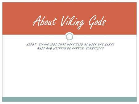 About Viking Gods About viking gods that were used as week day names made and written by Paxton schweigert.
