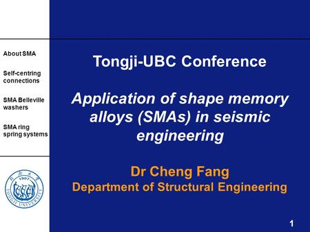 1 About SMA Self-centring connections SMA Belleville washers SMA ring spring systems Tongji-UBC Conference Application of shape memory alloys (SMAs) in.