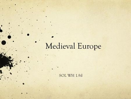 Medieval Europe SOL WH 1.9d. Note The following all refer to the time period between 500-1500 C.E. The Dark Ages Medieval Middle Ages.