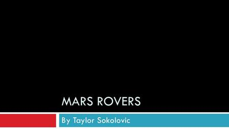 Mars Rovers By Taylor Sokolovic.