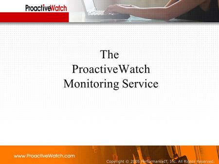 The ProactiveWatch Monitoring Service. Are These Problems For You? Your business gets disrupted when your IT environment has issues Your employee and.