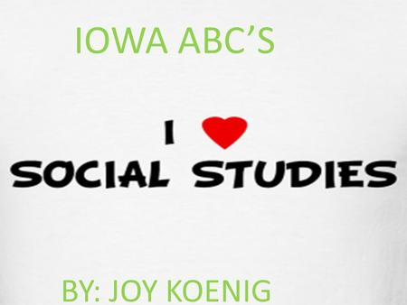IOWA ABC'S BY: JOY KOENIG Amish people originated in America about 1525. Amish people got their name from Jacob Ammish.