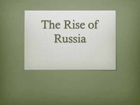 The Rise of Russia. Do Now: U7D9 March 12, 2014  Please complete the Do Now: Geography of Russia  Complete the Chapter 10 Section 2 Part Two questions.