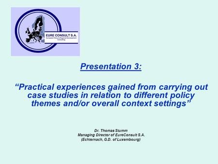 "Presentation 3: ""Practical experiences gained from carrying out case studies in relation to different policy themes and/or overall context settings"" Dr."