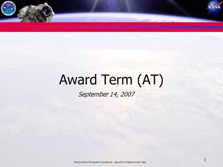 Performance Evaluation Guidance - Sensitive Predecisional Data 1 Award Term (AT) September 14, 2007.