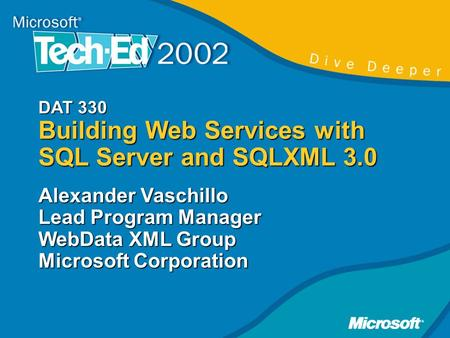 DAT 330 Building Web Services with SQL Server and SQLXML 3.0 Alexander Vaschillo Lead Program Manager WebData XML Group Microsoft Corporation.