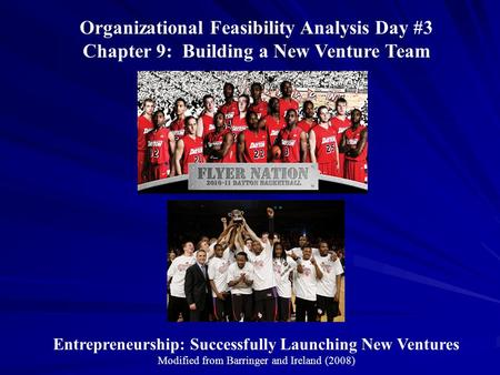Entrepreneurship: Successfully Launching New Ventures Modified from Barringer and Ireland (2008) Organizational Feasibility Analysis Day #3 Chapter 9: