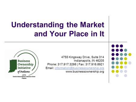 Understanding the Market and Your Place in It 4755 Kingsway Drive, Suite 314 Indianapolis, IN 46205 Phone: 317.917.3266 | Fax: 317.916.8921
