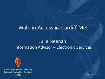 Walk-in Cardiff Met Julie Neenan Information Advisor – Electronic Services.