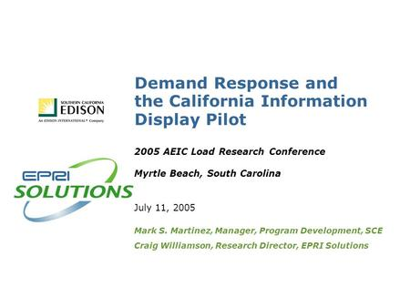 Demand Response and the California Information Display Pilot 2005 AEIC Load Research Conference Myrtle Beach, South Carolina July 11, 2005 Mark S. Martinez,