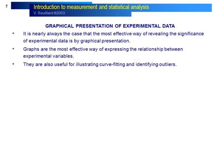 V. Rouillard  2003 1 Introduction to measurement and statistical analysis GRAPHICAL PRESENTATION OF EXPERIMENTAL DATA It is nearly always the case that.