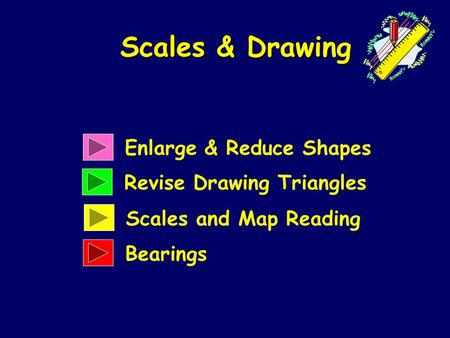 Enlarge & Reduce Shapes Revise Drawing Triangles Scales & Drawing Scales and Map Reading Bearings.