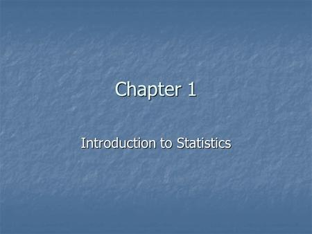 Chapter 1 Introduction to Statistics. Statistical Methods Were developed to serve a purpose Were developed to serve a purpose The purpose for each statistical.