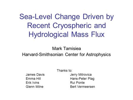 Sea-Level Change Driven by Recent Cryospheric and Hydrological Mass Flux Mark Tamisiea Harvard-Smithsonian Center for Astrophysics James Davis Emma Hill.