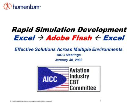 1 © 2008 by Humentum Corporation – All rights reserved Rapid Simulation Development Excel  Adobe Flash  Excel Effective Solutions Across Multiple Environments.