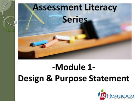 Assessment Literacy Series 1 -Module 1- Design & Purpose Statement.
