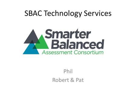SBAC Technology Services Phil Robert & Pat. 2014-15 Timeline.