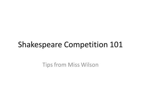 Shakespeare Competition 101 Tips from Miss Wilson.