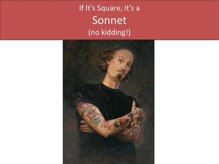 If It's Square, It's a Sonnet (no kidding!). History of the Sonnet.
