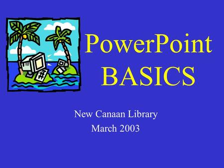 PowerPoint BASICS New Canaan Library March 2003 What is PowerPoint? A Design Program for creating series of screens (slides) called presentations One.