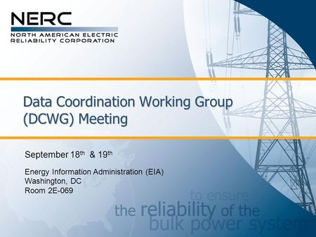 Data Coordination Working Group (DCWG) Meeting September 18 th & 19 th Energy Information Administration (EIA) Washington, DC Room 2E-069.