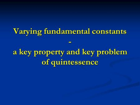 Varying fundamental constants - a key property and key problem of quintessence.