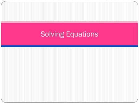 Solving Equations. What will happen if you add or subtract an equal amount of weight on both sides of the scales? Solving equations is like balancing.