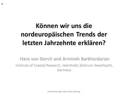 Können wir uns die nordeuropäischen Trends der letzten Jahrzehnte erklären? Hans von Storch and Armineh Barkhordarian Institute of Coastal Research, Helmholtz.