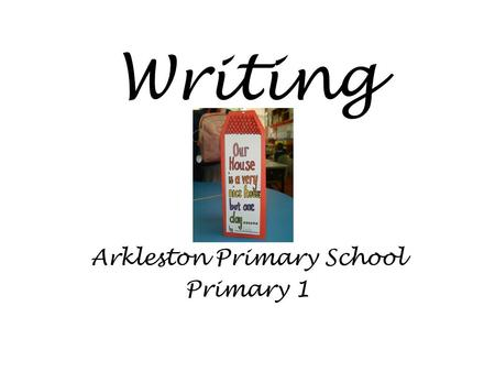 Writing Arkleston Primary School Primary 1. Curriculum for Excellence Literacy ~ Writing ~ Tools for writing As I play and learn, I enjoy exploring interesting.