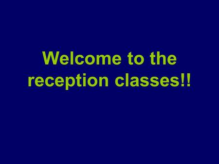 Welcome to the reception classes!!. 2 Settling In Home Visit Small groups start each day Stay for lunch from the first week. Week 1 home time 1:30 Week.